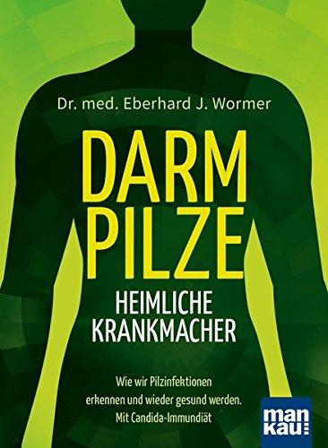 Darmpilze - heimliche Krankmacher: Wie wir Pilzinfektionen erkennen und...